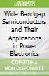 Wide Bandgap Semiconductors and Their Applications in Power Electronics