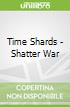 Time Shards - Shatter War
