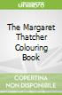 The Margaret Thatcher Colouring Book