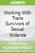 Working With Trans Survivors of Sexual Violence