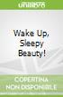Wake Up, Sleepy Beauty!