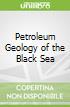Petroleum Geology of the Black Sea