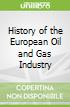 History of the European Oil and Gas Industry