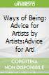 Ways of Being: Advice for Artists by Artists:Advice for Arti