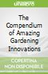 The Compendium of Amazing Gardening Innovations