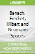 Banach, Frechet, Hilbert and Neumann Spaces