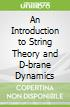 An Introduction to String Theory and D-brane Dynamics