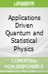 Applications Driven Quantum and Statistical Physics