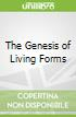 The Genesis of Living Forms