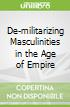 De-militarizing Masculinities in the Age of Empire