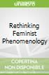 Rethinking Feminist Phenomenology