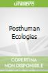 Posthuman Ecologies