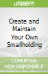 Create and Maintain Your Own Smallholding