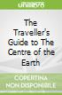 The Traveller's Guide to The Centre of the Earth