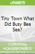 Tiny Town What Did Busy Bee See?