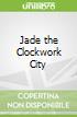 Jade the Clockwork City