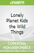 Lonely Planet Kids the Wild Things