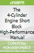 The 4-Cylinder Engine Short Block High-Performance Manual