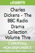 Charles Dickens - The BBC Radio Drama Collection Volume Thre