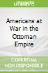 Americans at War in the Ottoman Empire