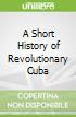 A Short History of Revolutionary Cuba