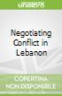 Negotiating Conflict in Lebanon