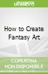 How to Create Fantasy Art
