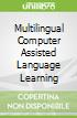 Multilingual Computer Assisted Language Learning