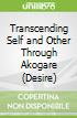 Transcending Self and Other Through Akogare (Desire)