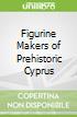 Figurine Makers of Prehistoric Cyprus