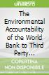 The Environmental Accountability of the World Bank to Third Party Non-state Actors