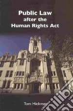 Public Law After the Human Rights Act libro in lingua di Hickman Tom