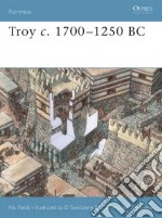 Troy C. 1700 - 1250 BC libro in lingua di Fields Nic, Spedaliere Donato (ILT), Cowper Marcus (EDT), Bogdanovic Nikolai (EDT)