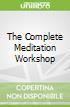 The Complete Meditation Workshop