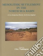 Mesolithic Settlement in the North Sea Basin libro in lingua di Waddington Clive (EDT), Bailey Geoff (CON), Bayliss Alex (CON), Biggins Alan (CON), Boomer Ian (CON)
