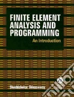 Finite Element Analysis and Programming libro in lingua di Shivaswamy Shashishekar