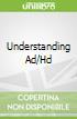 Understanding Ad/Hd