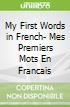 My First Words in French- Mes Premiers Mots En Francais
