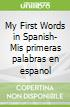 My First Words in Spanish- Mis primeras palabras en espanol