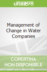 Management of Change in Water Companies libro in lingua di Martins Joaquim Pocas