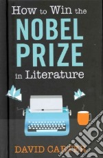 How to Win the Nobel Prize in Literature libro in lingua di David Carter