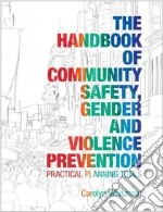 The Handbook of Community Safety, Gender and Violence Prevention libro in lingua di Whitzman Carolyn