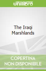 The Iraqi Marshlands libro in lingua di France Robert