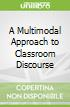 A Multimodal Approach to Classroom Discourse