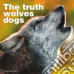 Truth About Wolves and Dogs libro in lingua di Toni Shelbourne