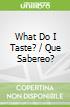 What Do I Taste? / Que Sabereo?