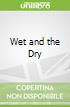 Wet and the Dry