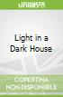 Light in a Dark House
