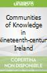 Communities of Knowledge in Nineteenth-century Ireland