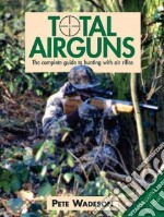 Total Airguns libro in lingua di Wadeson Pete